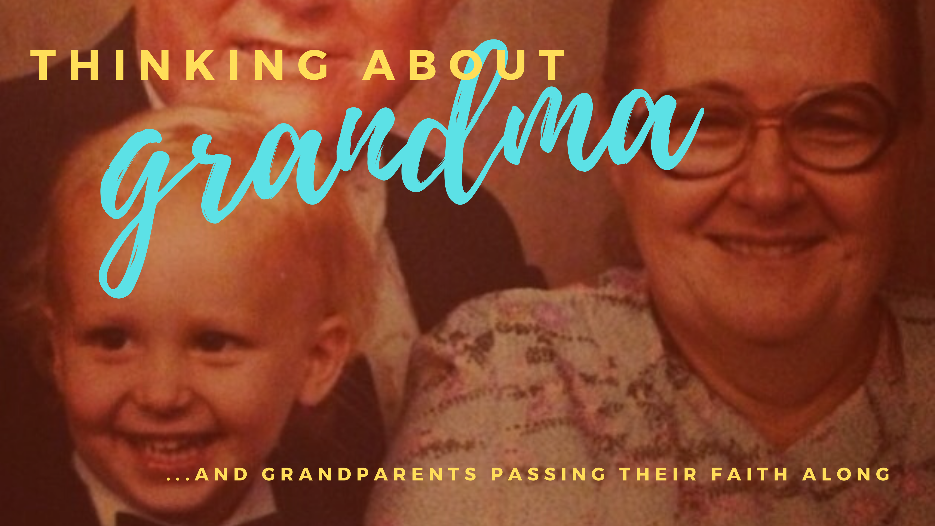 Memories of My Grandmother: Passing The Faith Along